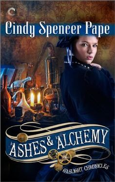 Ashes & Alchemy by Cindy Spencer Pape   The Gaslight Chronicles   Publisher: Carina Press   Release Date: January 6, 2014   www.cindyspencerpape.com   #steampunk