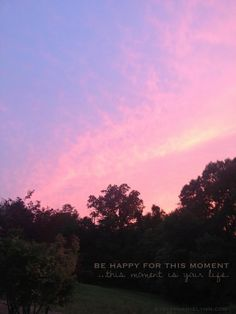 Be Happy For This Moment - For This Moment is Your Life #inspiration