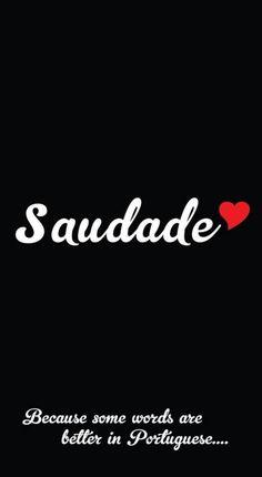 Saudade. A única palavra no mundo que expressa o seu real significado e que só existe na língua portuguesa.