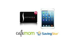 ENTER TO WIN AN IPAD MINI OR $100 SEPHORA GIFTCARD FROM CAFEMOM AND SAVINGSTAR!