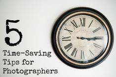 Time-Saving Tips for photographers via Click it Up a Notch