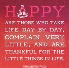 Happy are those who take life day by day, complain very little, and are thankful for the little things in life. by deeplifequotes, via Flickr