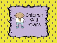 Tips for children with fears; great article about kids with anxieties