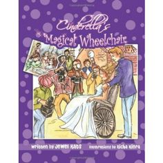 Cinderella's Magical Wheelchair: An Empowering Fairy Tale - A classic story given a new twist and fresh look.