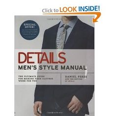 Details Men's Style Manual: The Ultimate Guide for Making Your Clothes Work for You.