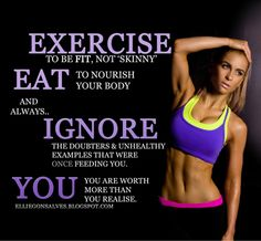 Exercise to be fit. Eat to nourish your body.