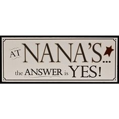 Funny Gifts for Nana | At Nana's the Answer is Yes Plaque | Humorous Nana Sign