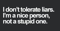 disgusted quotes, not stupid quotes, lying people quotes, honest people quotes, white liar, people lie, liars quotes, people who lie quotes, tolerating people