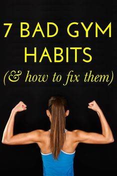 7 bad gym habits (an