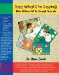 See What I'm Saying: What Children Tell Us Through Their Art by Dr. Myra Levick < free book download; vpractical tools for assessing children's intellectual and emotional development from their art work