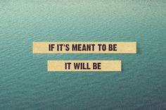 If it's meant to be...
