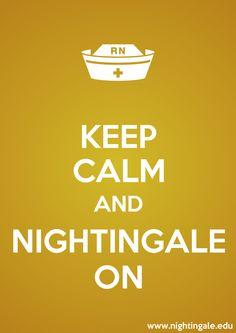 Keep Calm And Nightingale On. #KeepCalm #Poster #RegisteredNurse #FlorenceNightingale #NightingaleCollege