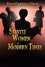 Saintly Women of Modern Times  Author: 	Joan Carroll Cruz  $14.95, 264 pages, paperback