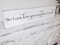 """Southern Wedding """"So I can kiss you anytime I want"""" - romantic Sweet Home Alabama quote sign!  #country #wedding #rustic"""