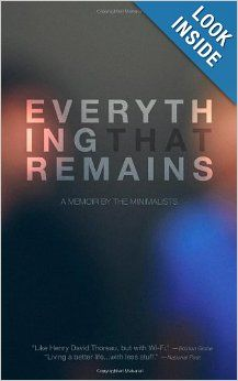 Everything That Remains: A Memoir by The Minimalists: Joshua Fields Millburn, Ryan Nicodemus. -  I just bought it today and I am captivated by their perspective.