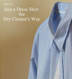 How iron a dress shirt like the dry cleaners - Ask Anna