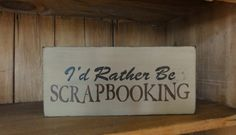 I'd Rather Be Scrapbooking Wooden Wall Shelf Sign by erinjt, $17.00