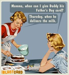 friday funnies, laugh, retro humor, father day, milk, blunt cards, funny stuff, fathers day cards, happy fathers day