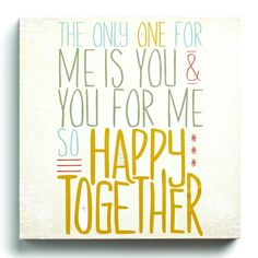 Demdaco Lyricology Happy Together Wall Art - The only one for me is you and you for me. So happy together.