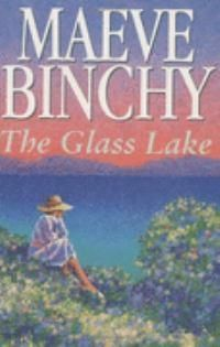 The Glass Lake - The very first Maeve Binchy book I ever read...and I have never been disappointed with one of her books since :) <3