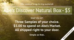 Discover Natural Samples! Try It at Abe's Market. 3 samples of your choice, + 5 dollar gift card to Abe's Market, shipped .... all for 5 dollars!