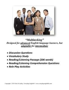 This lesson is appropriate for adult English language learners at the upper intermediate-advanced level. It has a discussion phase (to activate schema and build background knowledge), vocabulary study phase, a reading/listening passage followed by reading/listening comprehension questions, and finally some additional role-play activities and a writing exercise. I have used it in individual and large group settings, and found it to be a very flexible and useful resource.