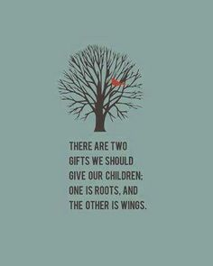 There are two gifts we should give our children, one is roots and the other is wings.   quotes about family   inspirational quotes   kids. Love this!