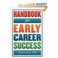 The Handbook for Early Career Success prepares you to manage your transition to the workplace with confidence, and flourish in the real world of personalities and organizational politics. This unique resource puts you in control of your future.