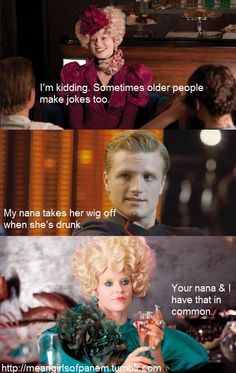 Your nana & I have that in common #effie #peeta #hungergames #meangirls