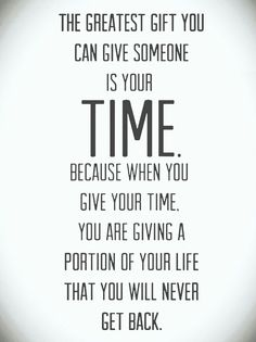 I have no regrets that I have loved many by simply spending my most valuable thing, which is time.