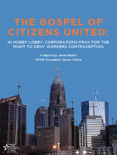 The Gospel of Citizens United: In Hobby Lobby, Corporations Pray for the Right to Deny Workers Contraception