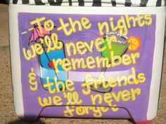 to the nights we'll never remember with the friends we'll  never forget