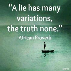A lie has many variations, the truth none.