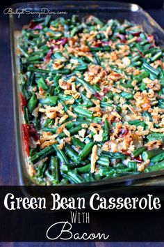 The classic Thanksgiving casserole with a tasty twist - BACON! Done in 45 minutes -  Green Bean Casserole with Bacon Recipe