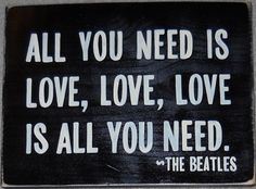 All you Need is Love Sign Plaque The Beatles by shabbysignshoppe, $33.95 I want signs like these!!!