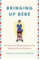 A book about a mom from the US who move to France and saw parenting there as more effective