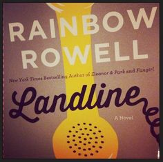 """""""Landline"""" by Rainbow Rowell This author is magical!! I love each and every one of her books!"""