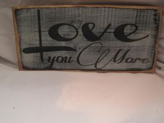 Rustic Sign Love You More Distressed & by ExpressionsNmore on Etsy, $19.95