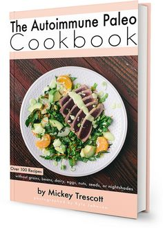 The Autoimmune Paleo Cookbook by Mickey Trescott--amazing recipes!!!!
