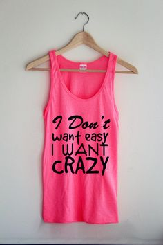 I Don't Want Easy I Want Crazy Tank Top