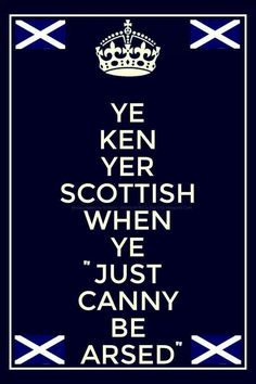 """""""Ye ken yer Scottish... (ah, yeah, easy for you to say...)"""" I still understand a lot of Scots!"""