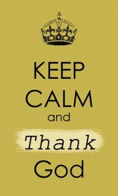 Keep Calm an Thank God