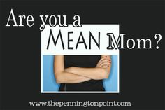 Tips from a mom of 9 on discipline and parenting  - Are you a Mean Mom?  Kids should endure the hardships of the consequences of their own choices so that they learn to make better choices next time.