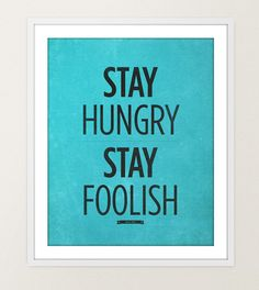 Stay Hungry Poster :)