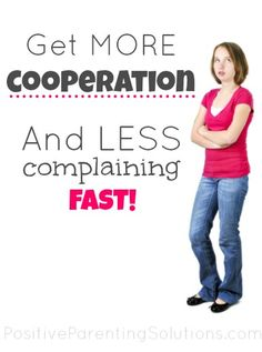How to get more cooperation and less complaining... NOW!