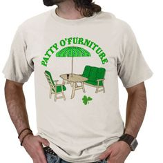 I love puns and this is so cute... Patty O' Furniture St. Patrick's Day Shirt