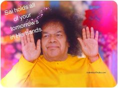 Sai holds all of your tomorrows in His hands...