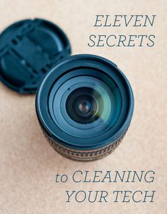 11 Secrets to Cleaning Your Tech Devices. Laptops, cameras, smart phones, etc.