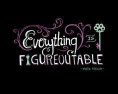 """Everything is Figureoutable."" - Marie Forleo"