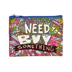 Wouldn't this be a cute POP or giveaway in your consignment shop? Maybe as a gift certificate holder? TGtbT.com thinks so! BlueQ I Need To Buy Something Coin Purse